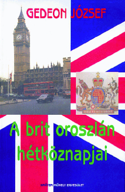 Gedeon József - A brit oroszlán hétköznapjai