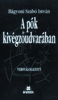 Bágyoni Szabó István - A pók kivégzőudvarában