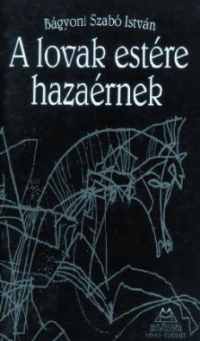 Bágyoni Szabó István - A lovak estére hazaérnek