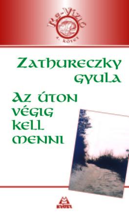 Zathureczky Gyula - Az úton végig kell menni