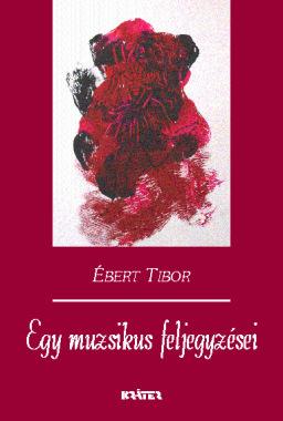 Ébert Tibor - Egy muzsikus feljegyzései