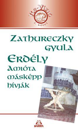 Zathureczky Gyula - Erdély, amióta másképp hívják