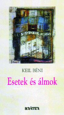 Keil Béni - Esetek és álmok