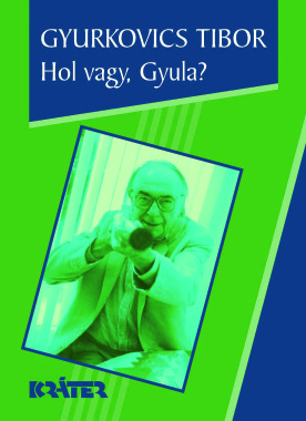 Gyurkovics Tibor - Hol vagy, Gyula?