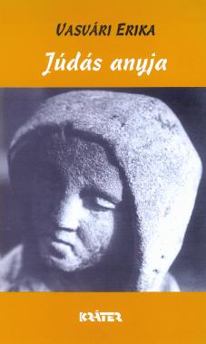 Vasvári Erika - Júdás anyja