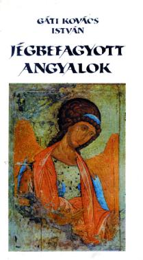 Gáti Kovács István - Jégbefagyott angyalok