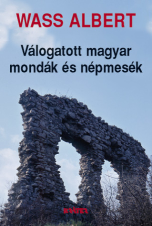 Wass Albert - Válogatott magyar mondák és mesék