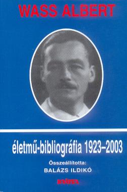 Balázs Ildikó - Wass Albert életmű-bibliográfia 1923--2003