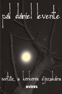 Pál Dániel Levente - Sortűz a körkörös éjszakára