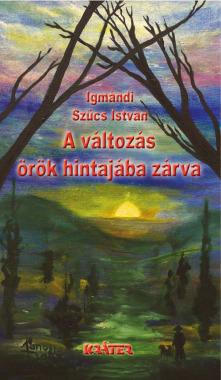 Igmándi Szűcs István - A változás örök hintajába zárva