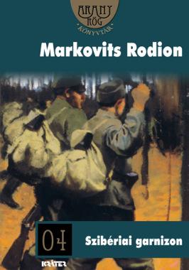 Markovits Rodion - Szibériai garnizon