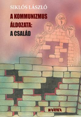 Siklós László - A kommunizmus áldozata: a család