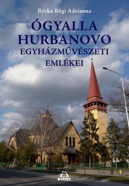 Récka Bögi Adrianna - Ógyalla-Hurbanovo egyházművészeti emlékei