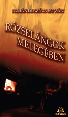 Igmándi Szűcs István - Rőzselángok melegében