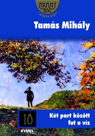 Tamás Mihály - Két part között fut a víz