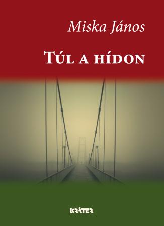 Miska János - Túl a hídon
