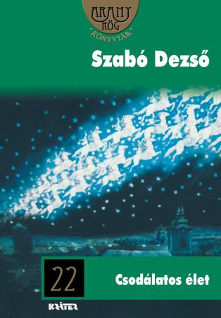 Szabó Dezső - Csodálatos élet