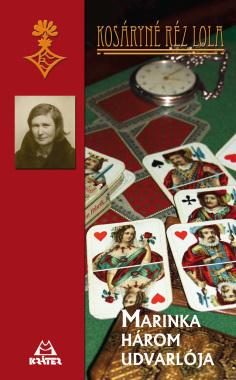 Kosáryné Réz Lola - Marinka három udvarlója