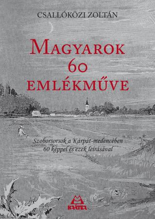 Csallóközi Zoltán - Magyarok 60 emlékműve