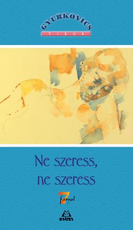 Gyurkovics Tibor - Ne szeress, ne szeress