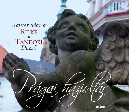 Rainer Maria Rilke , Tandori Dezső - Prágai házioltár